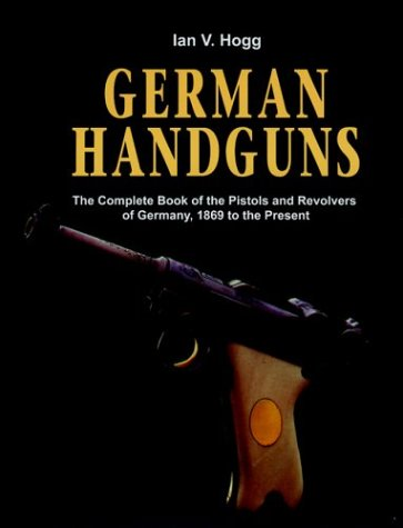 9781853674617: German Handguns: The Complete Book of the Pistols and Revolvers of Germany, 1869 to the Present