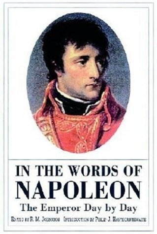 IN THE WORDS OF NAPOLEON: Editor) R M Johnston and Philip Haythornthwaite