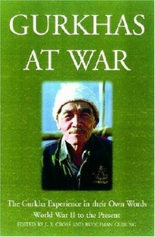 Gurkhas at War: The Gurkha Experience in Their Own Words, World War II to the Present