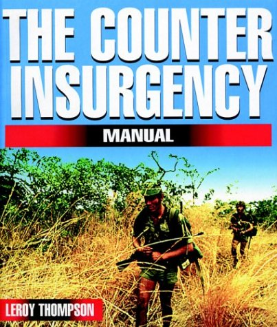 The Counter Insurgency Manual: Leroy Thompson