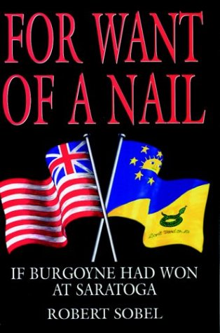 9781853675041: For Want of a Nail: If Burgoyne had won at Saratoga (Greenhill Military Paperback)