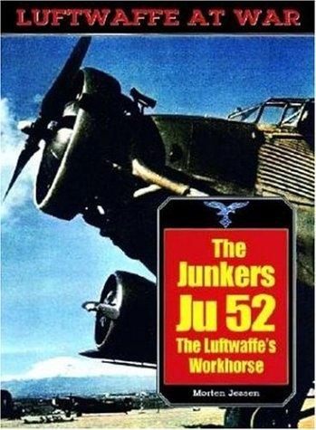 The Junkers Ju 52: The Luftwaffe's Workhorse (Luftwaffe at War): Jessen, Morten