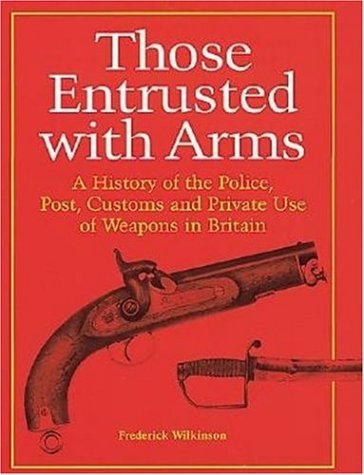 Those Entrusted with Arms (1853675237) by Frederick Wilkinson