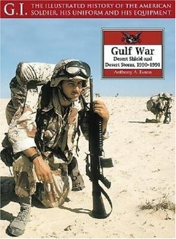 9781853675331: Gulf War: Desert Shield and Desert Storm, 1990-1991 (G.I.: The Illustrated History of the American Soldier, His Uniform & His Equipment)