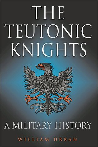 The Teutonic Knights A Military History: Urban, William