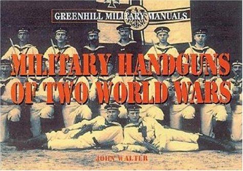 Military Handguns of Two World Wars (Greenhill Military Manuals): Walter, John