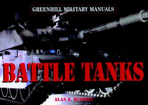 Battle Tanks: Revised Edition (Greenhill Military Manuals)