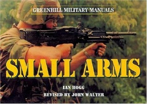 Small Arms-Hardbound (Greenhill Military Manuals) (1853675636) by Hogg, Ian V