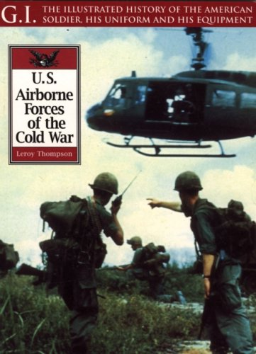 THE ILLUSTRATED HISTORY OF THE AMERICAN SOLDIER, HIS UNIFORM AND HIS EQUIPMENT: U.S. AIRBORNE FOR...