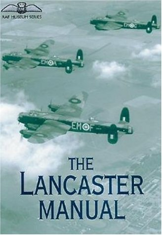 9781853675683: The Lancaster Manual: The Official Air Publication for the Lancaster Mk I and III 1942-1945 (RAF Museum)