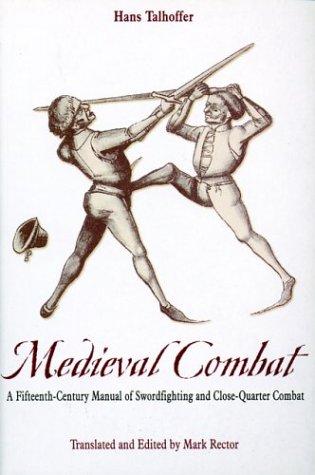 Medieval Combat: A Fifteenth-century Manual of Swordfighting: Talhoffer, Hans