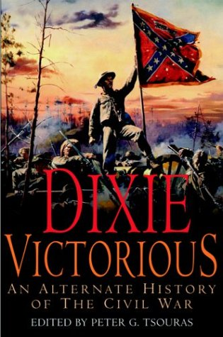 9781853675959: Dixie Victorious: An Alternate History of the Civil War