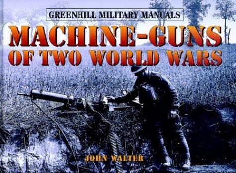 Machine-Guns Of Two World Wars: Greenhill Military Manuals: Walter, John