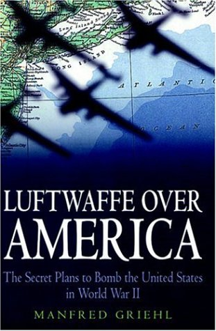 Luftwaffe over America: The Secret Plans to: Manfred Griehl