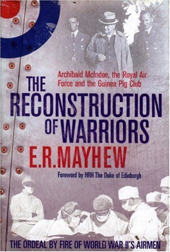 9781853676109: The Reconstruction of Warriors: Archibald McIndoe,the Royal Air Force and the Guinea Pig Club