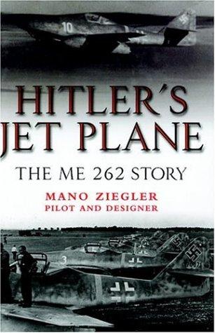 Hitler's Jet Plane / the Me 262 Story: Ziegler, Mano