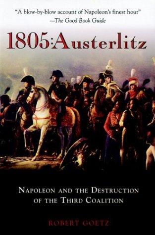1805:Austerlitz: Napoleon And The Destruction Of The Third Coalition: Goetz, Robert