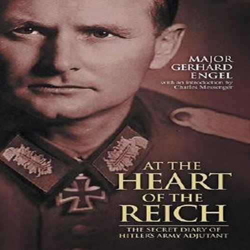 At The Heart Of The Reich: The Secret Diary Of Hitler's Army Adjutant: Engel, Gerhard