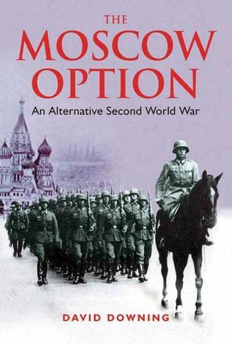 Moscow Option: An Alternative Second World War: Downing, David