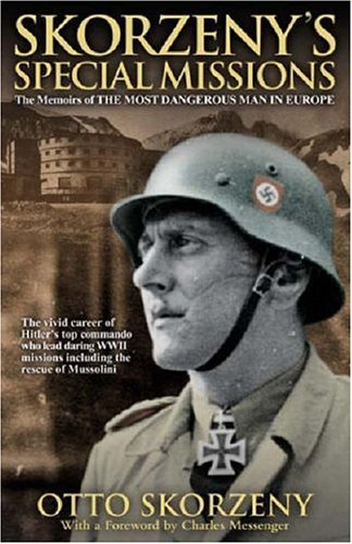 "Skorzeny's Special Missions: The Memoirs of ""The Most Dangerous Man in Europe"" (1853676845) by Otto Skorzeny"
