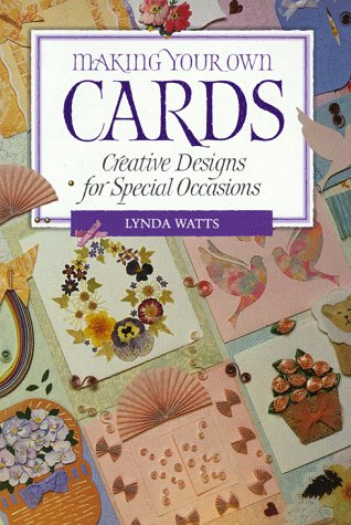 Making Your Own Cards: Creative Designs For: Watts, Lynda