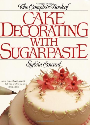 9781853682421: The Complete Book of Cake Decorating With Sugarpaste