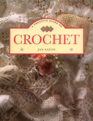 A CREATIVE GUIDE TO CROCHET: Eaton, Jan; (Coral