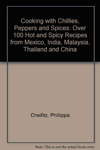 9781853683039: Cooking with Chillies, Peppers and Spices: Over 100 Hot and Spicy Recipes from Mexico, India, Malaysia, Thailand and China