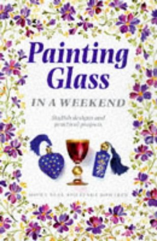 9781853686405: Painting Glass In a Weekend (Crafts in a Weekend)