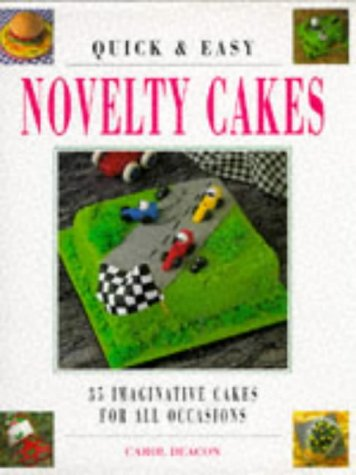 Quick & Easy Novelty Cakes: 35 Imaginative Cakes for All Occasions: Deacon, Carol