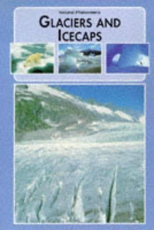 9781853686955: Glaciers and Ice Caps (Natural Phenomena of the World)