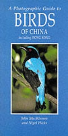 A Photographic Guide to Birds of China: MacKinnon, John, Hicks,