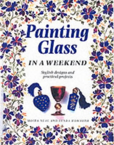 9781853688164: Painting Glass in a Weekend: Stylish Designs and Practical Projects (Weekend Crafts)