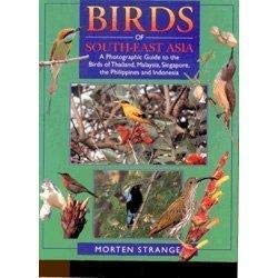 Birds of South-East Asia: A Photographic Guide to the Birds of Thailand, Malaysia, Singapore, the ...