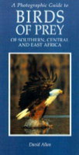A Photographic Guide to the Birds of Prey of Southern, Central and East Africa (Photographic Guides...