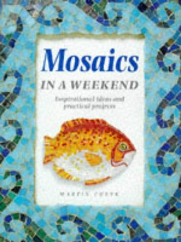 Mosaics in a Weekend : Inspirational Ideas and Practical Projects: Cheek, Martin