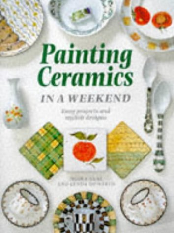 9781853689888: Painting Ceramics In a Weekend (Crafts in a Weekend)