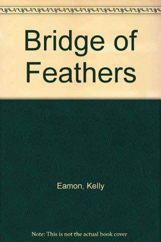 Bridge of Feathers: Kelly Eamon