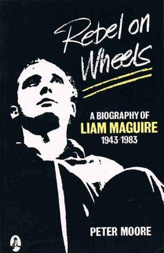 Rebel on Wheels: Maguire, Liam, Moore,