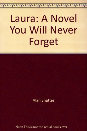 Laura: A Novel You Will Never Forget: Shatter, Alan