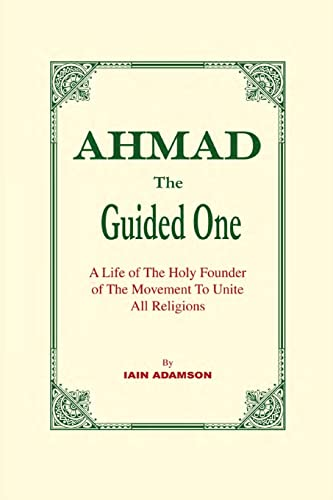 9781853725975: Ahmad : The Guided One : A Life of the Holy Founder of the Movement to Unite All Religions