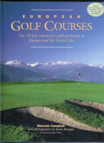 European Golf Courses The 70 Best Courses for Golfing Breaks in Europe and the British Isles.: ...