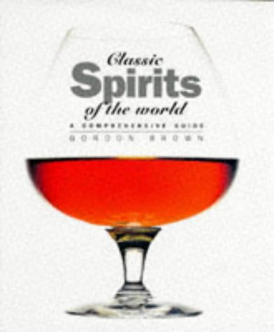 9781853751721: Classic Spirits of the World: A Comprehensive Guide (Classic drinks series)