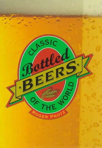 Classic Bottled Beers of the World: Protz, Roger