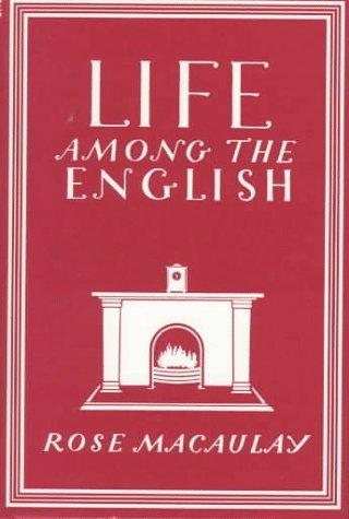 Life Among the English (Writer's Britain Series): Macaulay, Rose