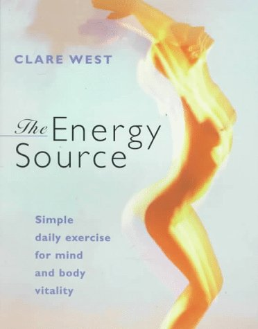 The Energy Source: Simple Daily Exercise for Mind and Body Vitality: West, Clare