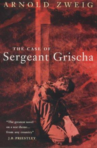 The Case of Sergeant Grischa (Lost Treasures: Arnold Zweig