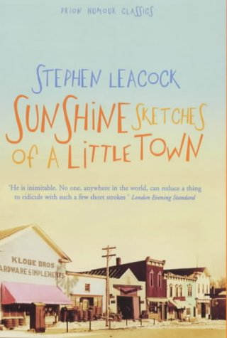 Sunshine Sketches of a Little Town: Stephen Leacock