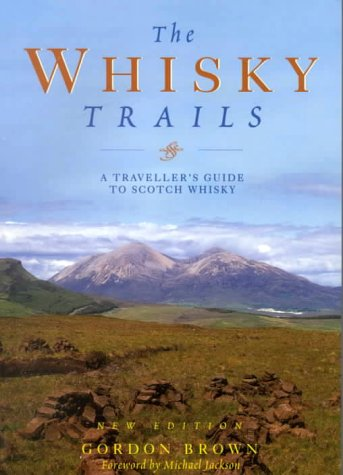 The Whisky Trails: A Traveller's Guide to Scotch Whisky (9781853754036) by Gordon Brown