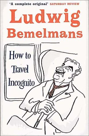 How to Travel Incognito (Prion Humour Classics): Bemelmans, Ludwig